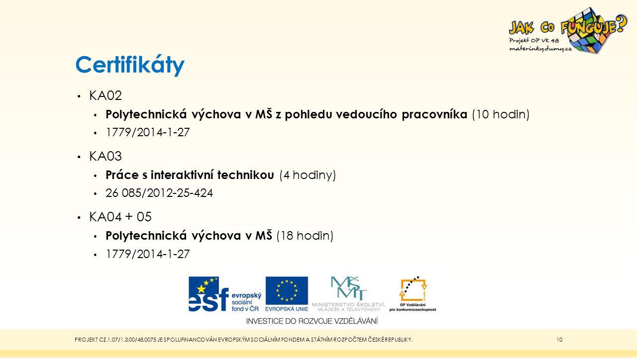 Certifikáty KA02 Polytechnická výchova v MŠ z pohledu vedoucího pracovníka (10 hodin) 1779/2014-1-27 KA03 Práce s interaktivní technikou (4 hodiny) 26