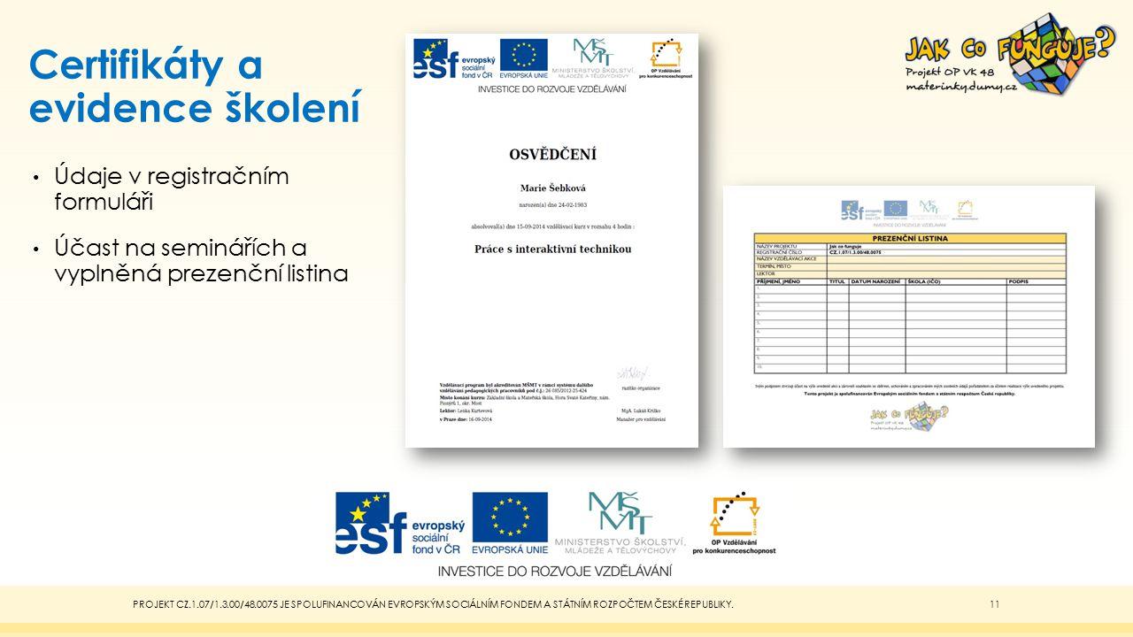 Certifikáty a evidence školení Údaje v registračním formuláři Účast na seminářích a vyplněná prezenční listina PROJEKT CZ.1.07/1.3.00/48.0075 JE SPOLU