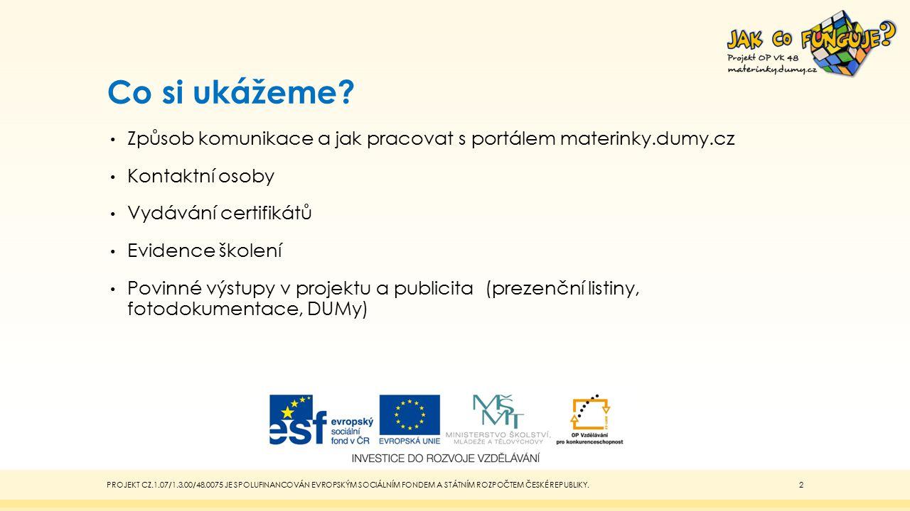 Povinné výstupy v projektu Prezenční listiny Certifikáty Doložená povinná publicita (logolink, fotodokumentace) Materiály nahrané na portálu pro sdílení výukových materiálů dumy.cz PROJEKT CZ.1.07/1.3.00/48.0075 JE SPOLUFINANCOVÁN EVROPSKÝM SOCIÁLNÍM FONDEM A STÁTNÍM ROZPOČTEM ČESKÉ REPUBLIKY.13