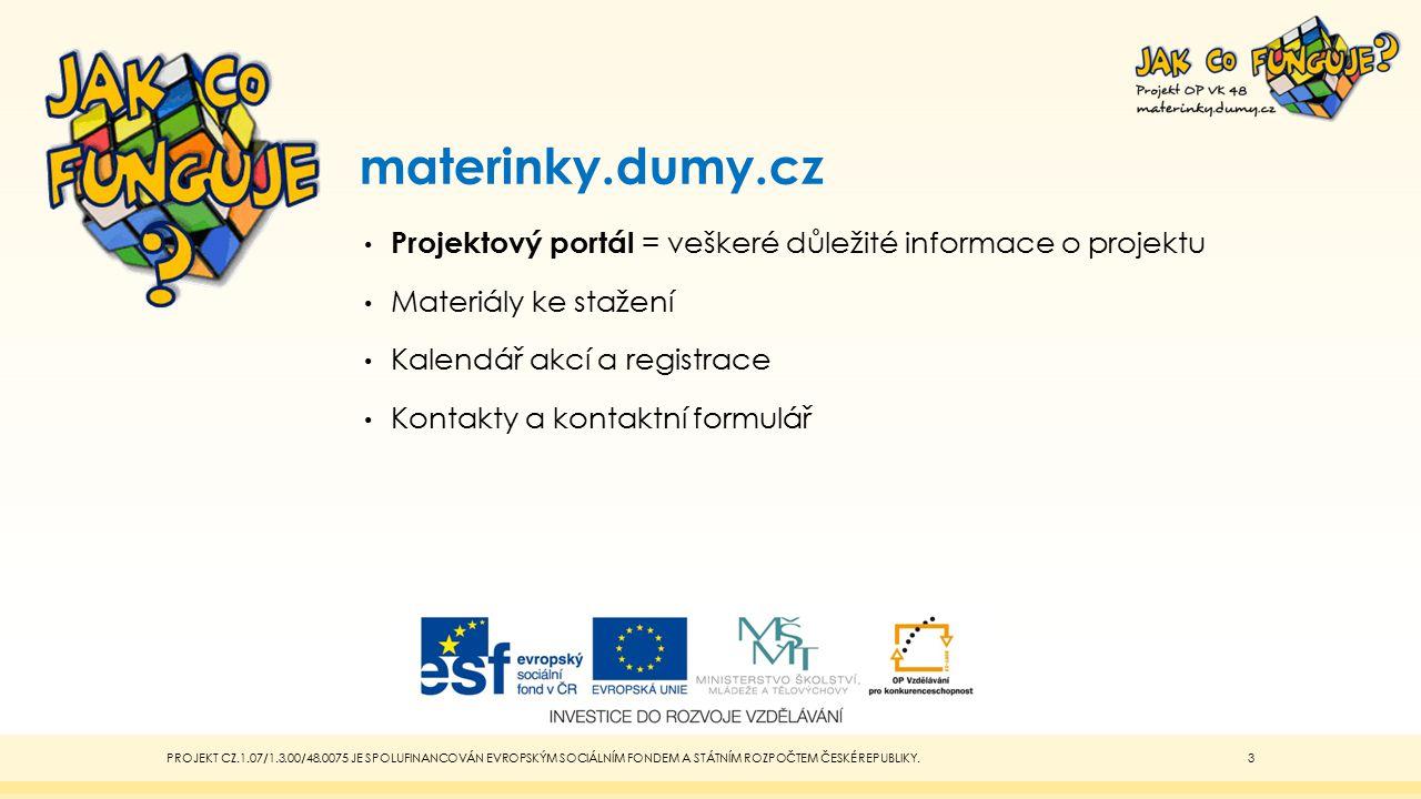 materinky.dumy.cz Projektový portál = veškeré důležité informace o projektu Materiály ke stažení Kalendář akcí a registrace Kontakty a kontaktní formu