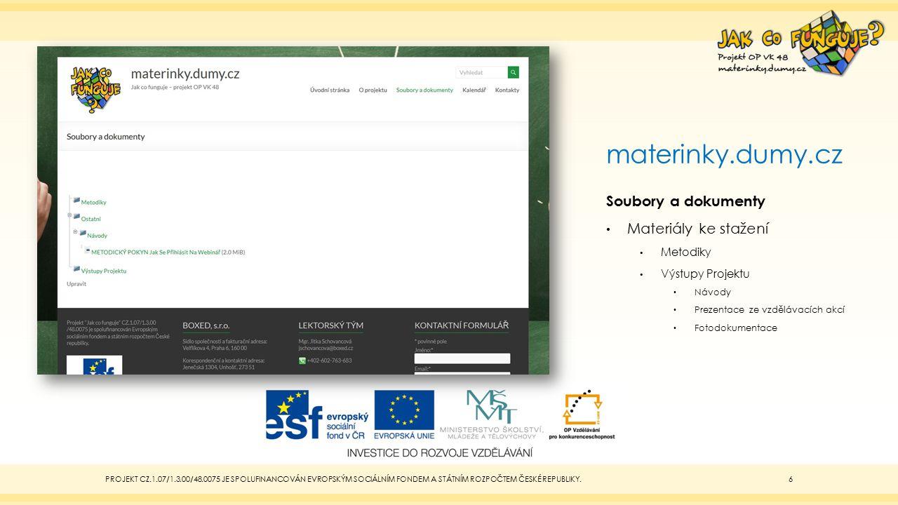 materinky.dumy.cz Soubory a dokumenty Materiály ke stažení Metodiky Výstupy Projektu Návody Prezentace ze vzdělávacích akcí Fotodokumentace PROJEKT CZ
