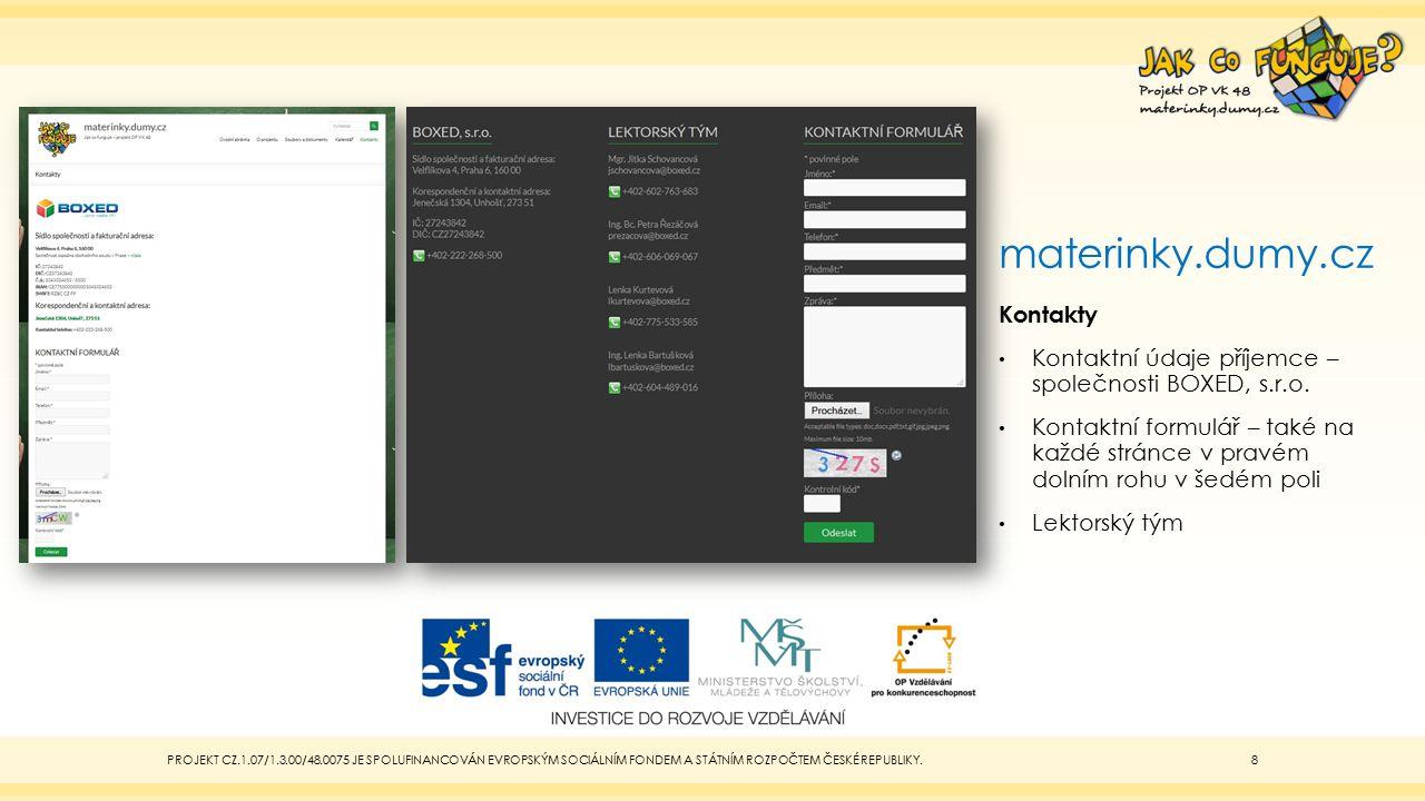 materinky.dumy.cz Kontakty Kontaktní údaje příjemce – společnosti BOXED, s.r.o. Kontaktní formulář – také na každé stránce v pravém dolním rohu v šedé