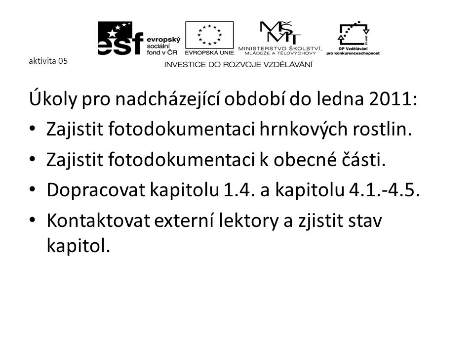aktivita 05 Úkoly pro nadcházející období do ledna 2011: Zajistit fotodokumentaci hrnkových rostlin.