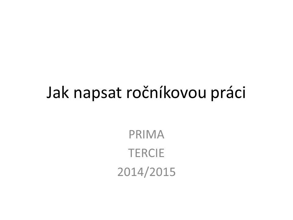 Jak napsat ročníkovou práci PRIMA TERCIE 2014/2015