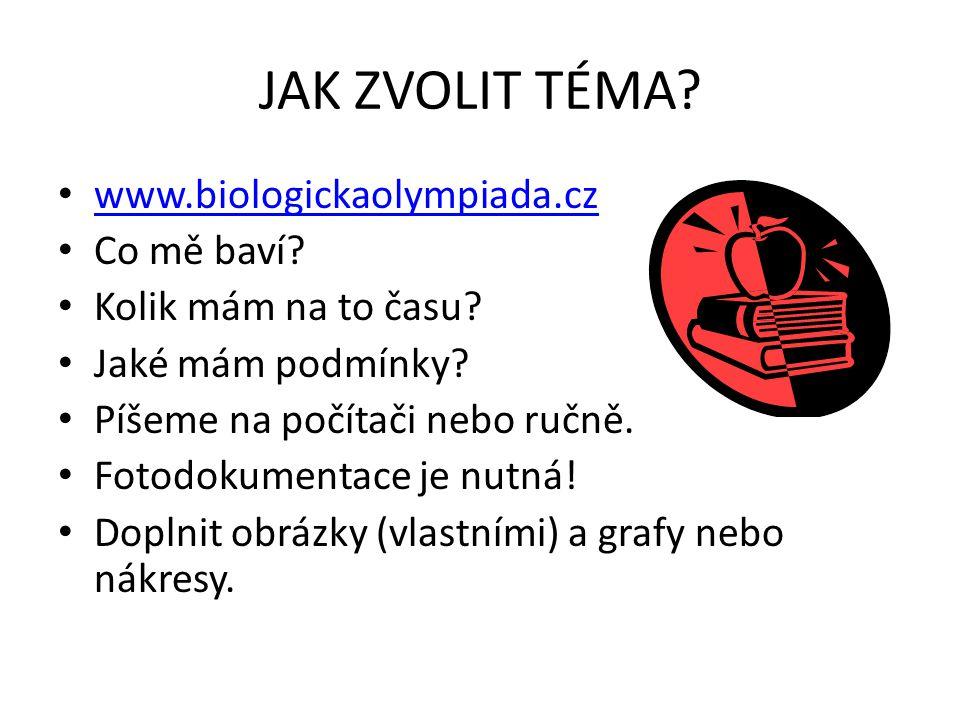 JAK ZVOLIT TÉMA? www.biologickaolympiada.cz Co mě baví? Kolik mám na to času? Jaké mám podmínky? Píšeme na počítači nebo ručně. Fotodokumentace je nut