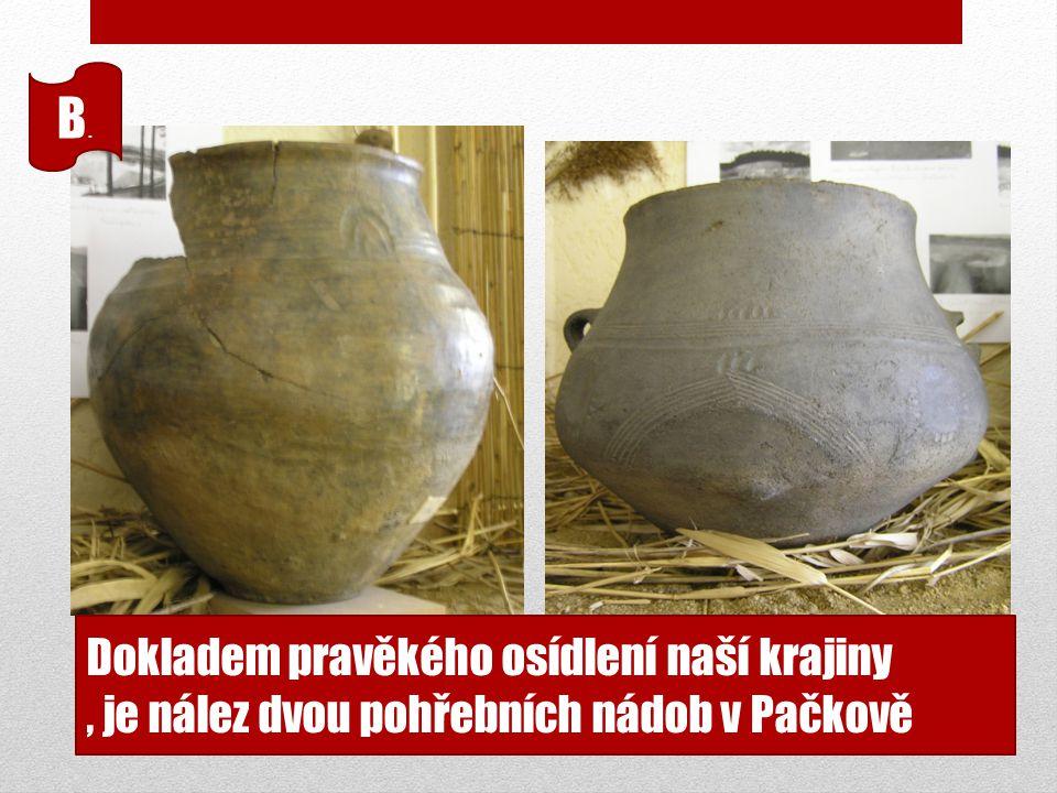 Dokladem pravěkého osídlení naší krajiny, je nález dvou pohřebních nádob v Pačkově B.B.