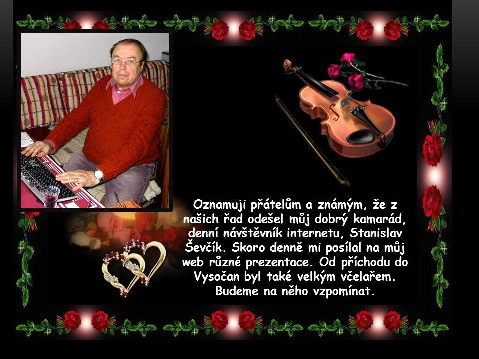Oznamuji přátelům a známým, že z našich řad odešel můj dobrý kamarád, denní návštěvník internetu, Stanislav Ševčík.