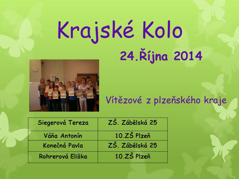Krajské Kolo 24.Října 2014 Siegerová TerezaZŠ. Zábělská 25 Váňa Antonín10.ZŠ Plzeň Konečná PavlaZŠ.