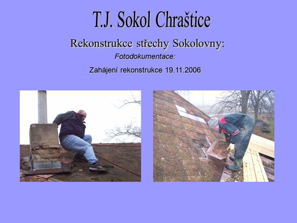 Fotodokumentace: Zahájení rekonstrukce 19.11.2006 Fotodokumentace: Zahájení rekonstrukce 19.11.2006 Rekonstrukce střechySokolovny Rekonstrukce střechy Sokolovny:
