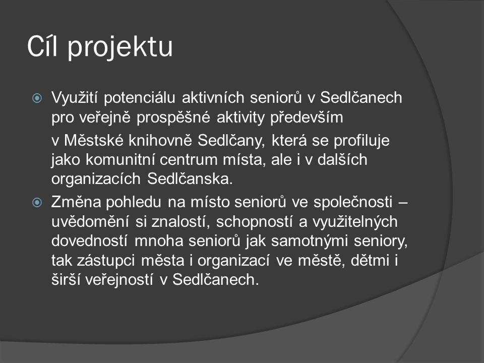 Cíl projektu  Využití potenciálu aktivních seniorů v Sedlčanech pro veřejně prospěšné aktivity především v Městské knihovně Sedlčany, která se profiluje jako komunitní centrum místa, ale i v dalších organizacích Sedlčanska.