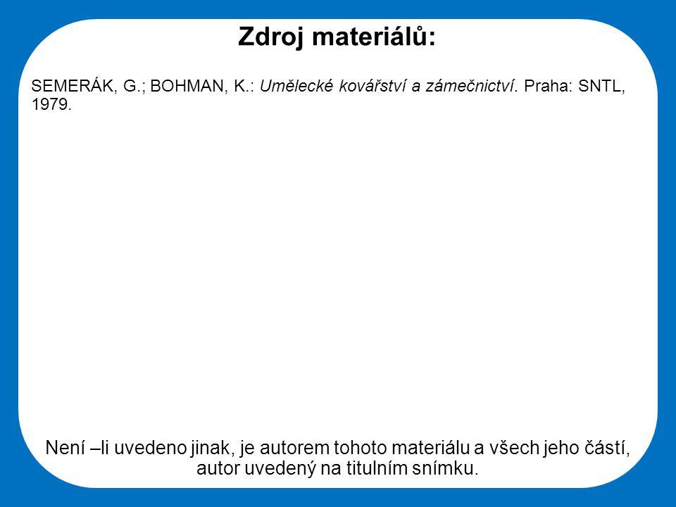 Střední škola Oselce Zdroj materiálů: SEMERÁK, G.; BOHMAN, K.: Umělecké kovářství a zámečnictví.