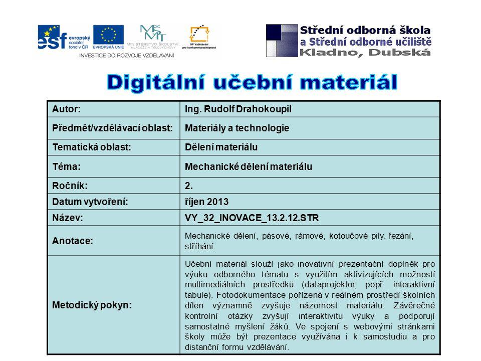 Autor:Ing. Rudolf Drahokoupil Předmět/vzdělávací oblast:Materiály a technologie Tematická oblast:Dělení materiálu Téma:Mechanické dělení materiálu Roč