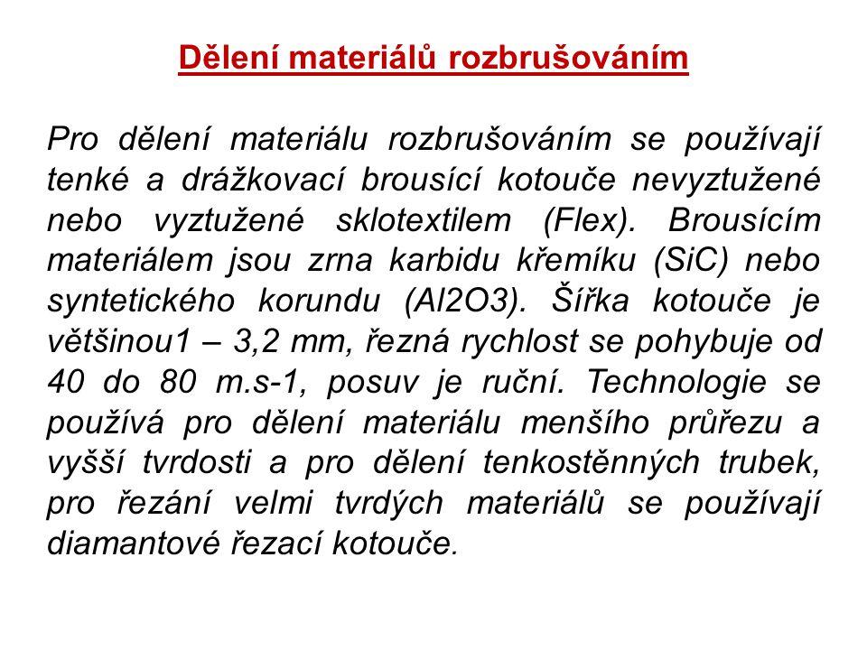 Dělení materiálů rozbrušováním Pro dělení materiálu rozbrušováním se používají tenké a drážkovací brousící kotouče nevyztužené nebo vyztužené sklotext