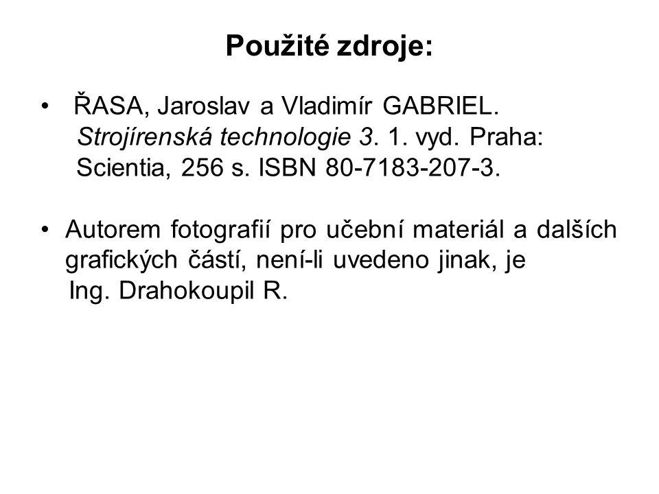 Použité zdroje: ŘASA, Jaroslav a Vladimír GABRIEL. Strojírenská technologie 3. 1. vyd. Praha: Scientia, 256 s. ISBN 80-7183-207-3. Autorem fotografií