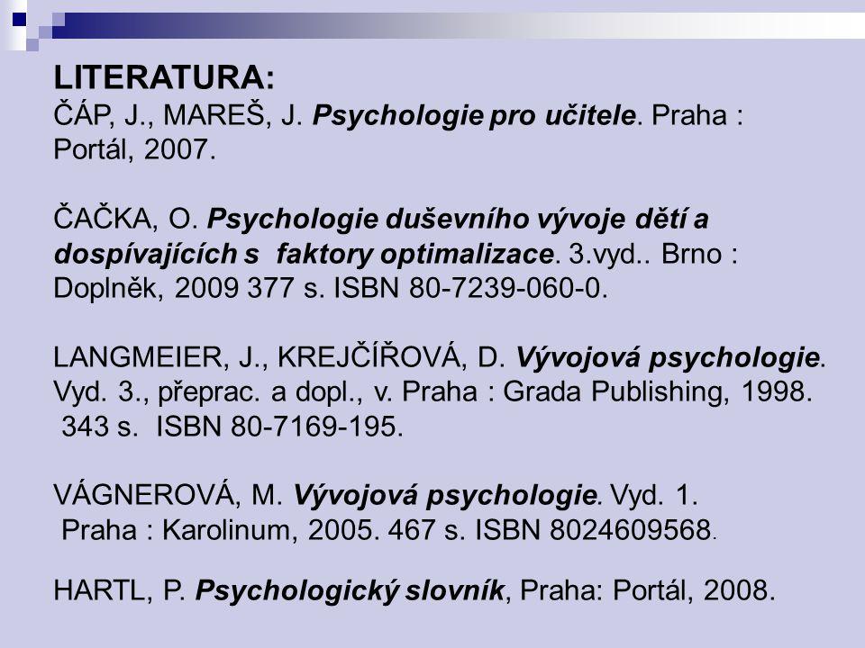 LITERATURA: ČÁP, J., MAREŠ, J. Psychologie pro učitele. Praha : Portál, 2007. ČAČKA, O. Psychologie duševního vývoje dětí a dospívajících s faktory op