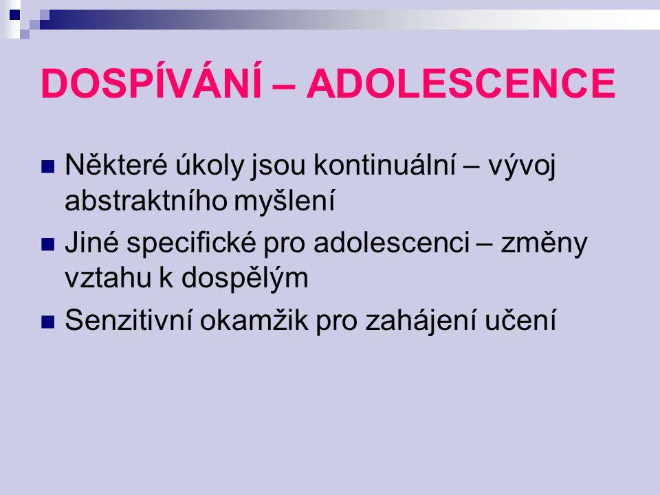 DOSPÍVÁNÍ – ADOLESCENCE Některé úkoly jsou kontinuální – vývoj abstraktního myšlení Jiné specifické pro adolescenci – změny vztahu k dospělým Senzitiv