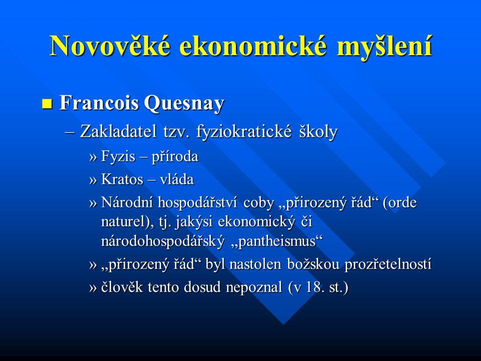 Novověké ekonomické myšlení Francois Quesnay Francois Quesnay –Zakladatel tzv.