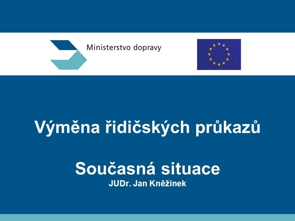 Výměna řidičských průkazů Současná situace JUDr. Jan Kněžínek