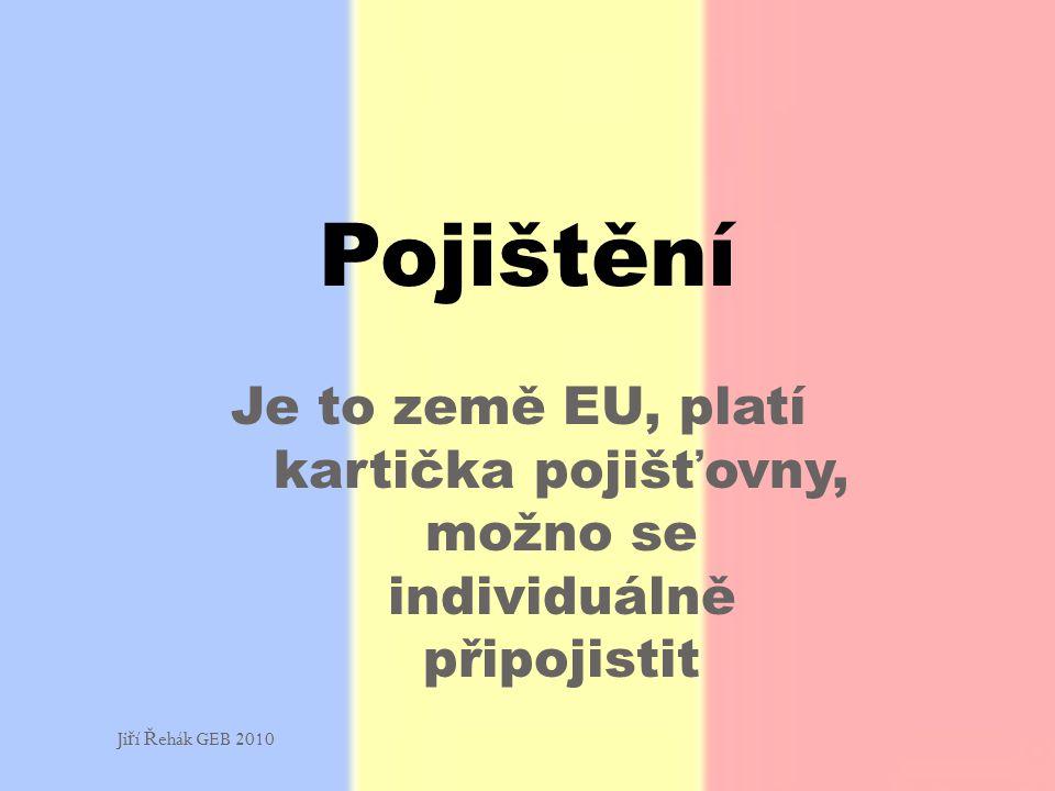 Je to země EU, platí kartička pojišťovny, možno se individuálně připojistit Pojištění Ji ř í Ř ehák GEB 2010