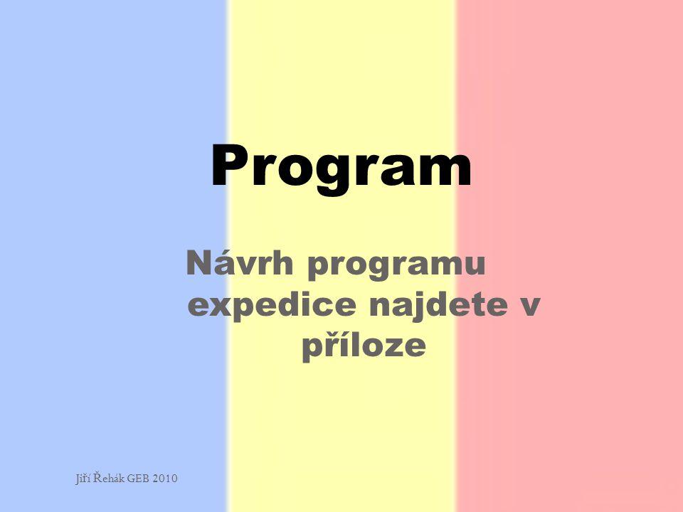 Návrh programu expedice najdete v příloze Program Ji ř í Ř ehák GEB 2010