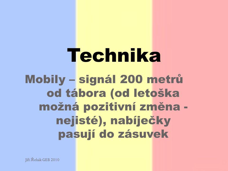 Mobily – signál 200 metrů od tábora (od letoška možná pozitivní změna - nejisté), nabíječky pasují do zásuvek Technika Ji ř í Ř ehák GEB 2010