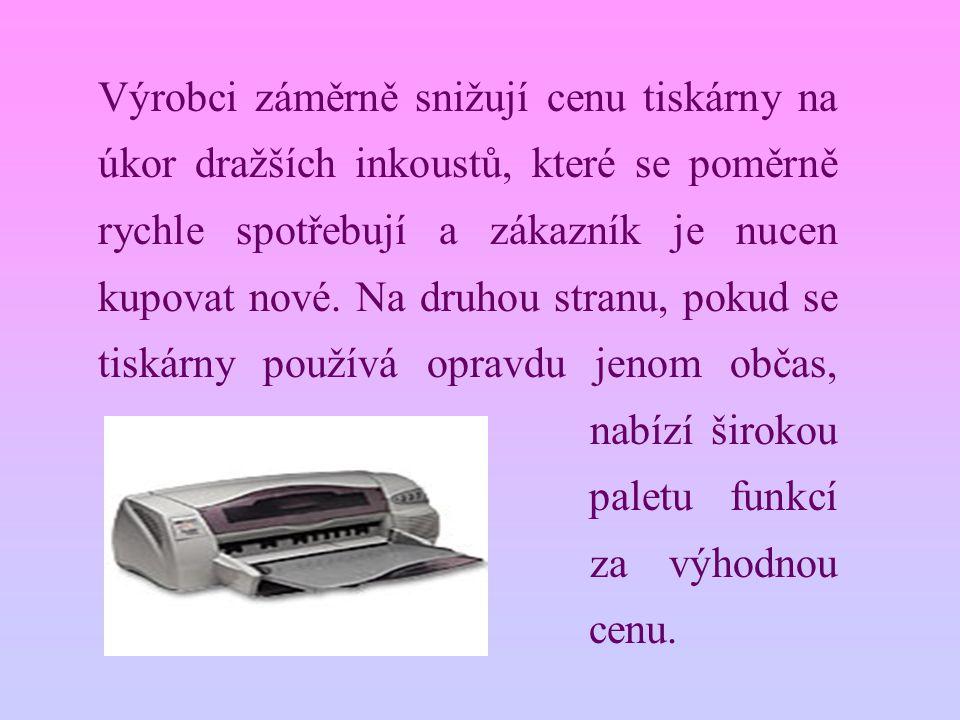 Výrobci záměrně snižují cenu tiskárny na úkor dražších inkoustů, které se poměrně rychle spotřebují a zákazník je nucen kupovat nové. Na druhou stranu