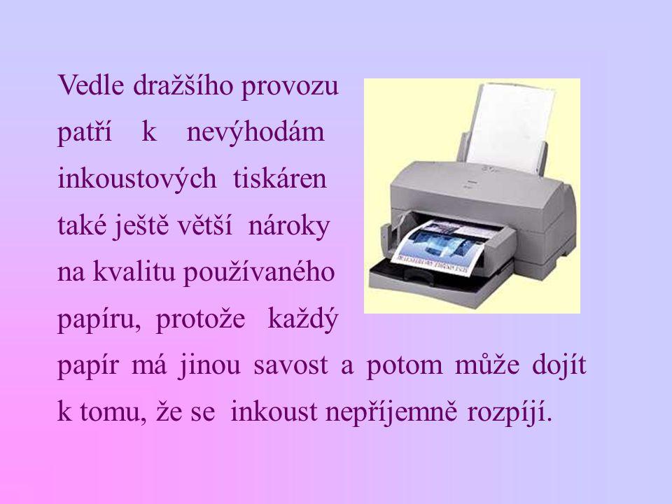 Vedle dražšího provozu patří k nevýhodám inkoustových tiskáren také ještě větší nároky na kvalitu používaného papíru, protože každý papír má jinou savost a potom může dojít k tomu, že se inkoust nepříjemně rozpíjí.