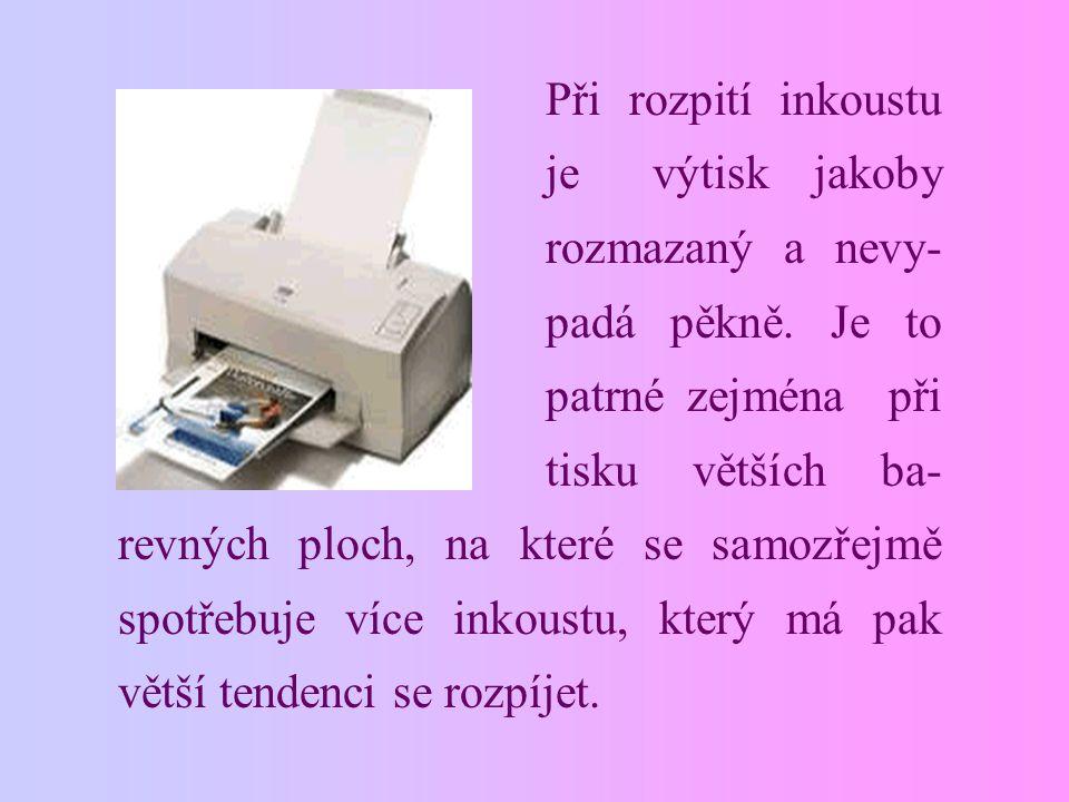 Při rozpití inkoustu je výtisk jakoby rozmazaný a nevy- padá pěkně. Je to patrné zejména při tisku větších ba- revných ploch, na které se samozřejmě s