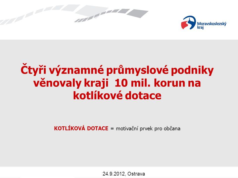 Čtyři významné průmyslové podniky věnovaly kraji 10 mil. korun na kotlíkové dotace KOTLÍKOVÁ DOTACE = motivační prvek pro občana 24.9.2012, Ostrava