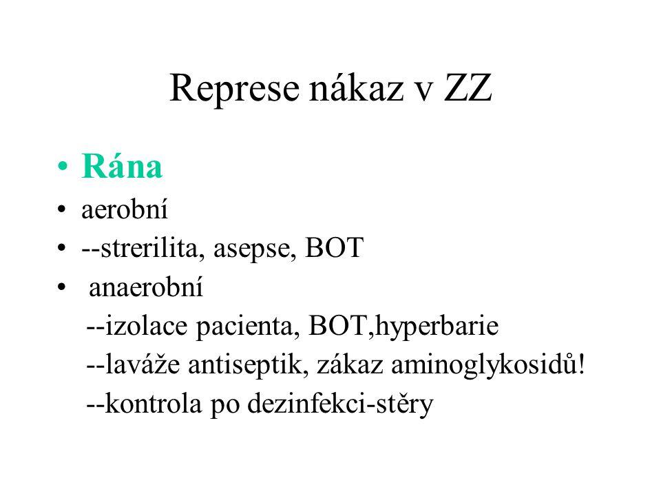 Represe nákaz v ZZ Rána aerobní --strerilita, asepse, BOT anaerobní --izolace pacienta, BOT,hyperbarie --laváže antiseptik, zákaz aminoglykosidů! --ko