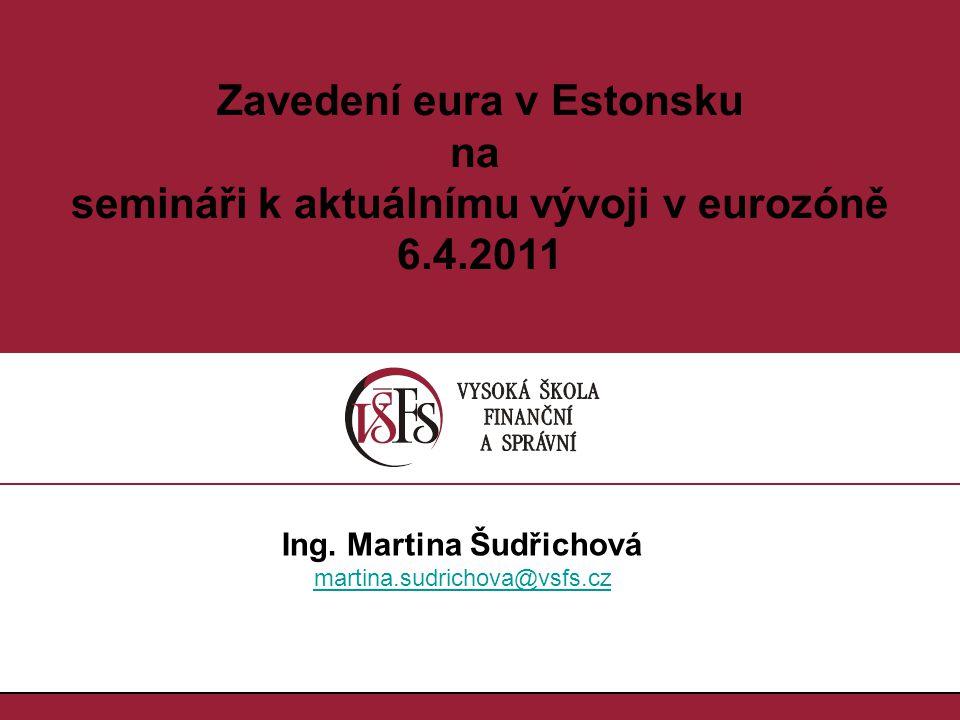 1.1. Zavedení eura v Estonsku na semináři k aktuálnímu vývoji v eurozóně 6.4.2011 Ing.
