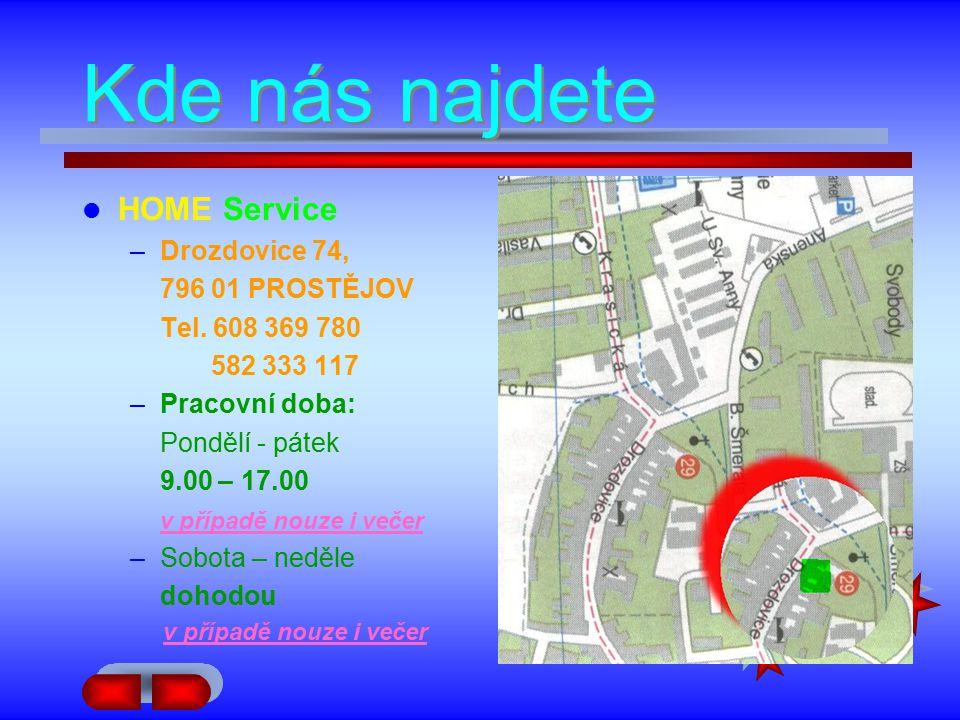 Kde nás najdete Kde nás najdete HOME Service –Drozdovice 74, 796 01 PROSTĚJOV Tel.