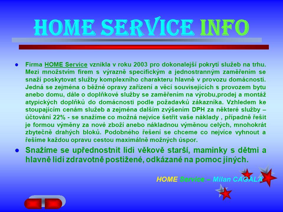 HOME Service INFO Firma HOME Service vznikla v roku 2003 pro dokonalejší pokrytí služeb na trhu.