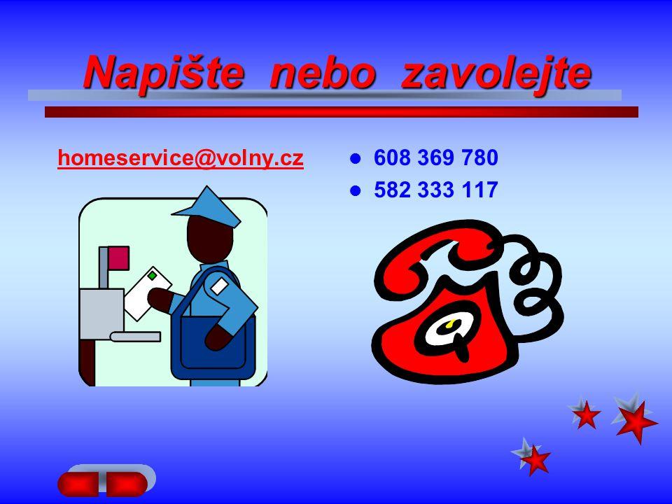 Napište nebo zavolejte homeservice@volny.cz 608 369 780 582 333 117
