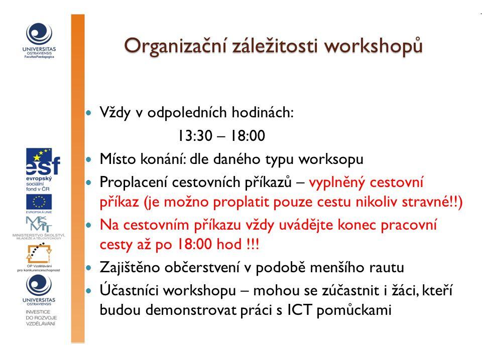 Organizační záležitosti workshopů Vždy v odpoledních hodinách: 13:30 – 18:00 Místo konání: dle daného typu worksopu Proplacení cestovních příkazů – vyplněný cestovní příkaz (je možno proplatit pouze cestu nikoliv stravné!!) Na cestovním příkazu vždy uvádějte konec pracovní cesty až po 18:00 hod !!.