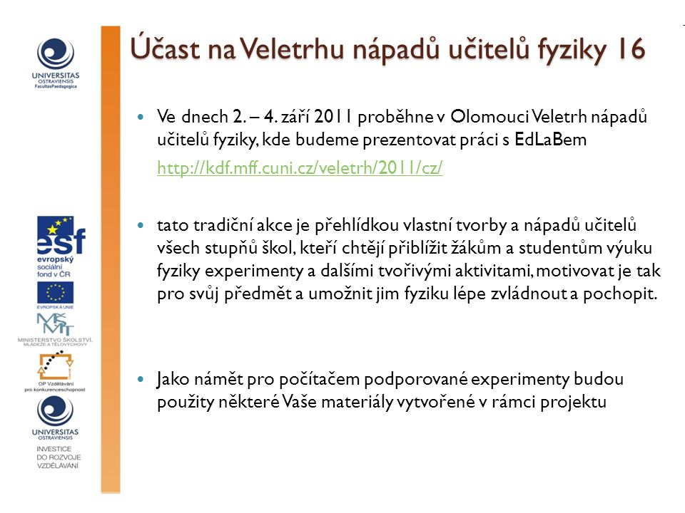 Účast na Veletrhu nápadů učitelů fyziky 16 Ve dnech 2. – 4. září 2011 proběhne v Olomouci Veletrh nápadů učitelů fyziky, kde budeme prezentovat práci