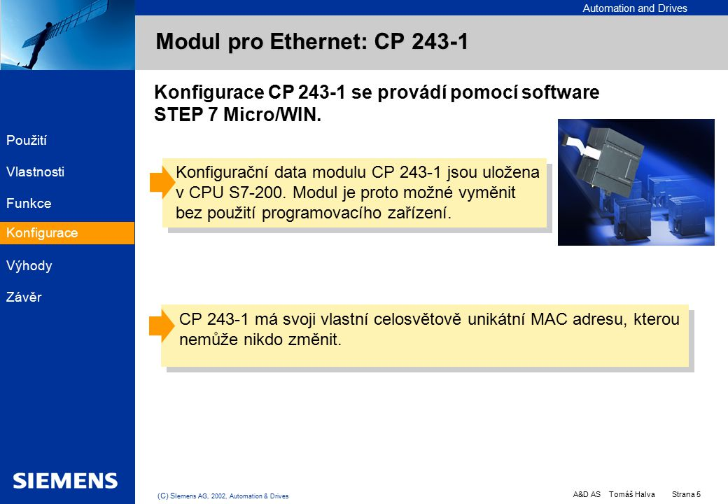 Automation and Drives A&D AS Tomáš Halva Strana 5 (C) Si emens AG, 2002, Automation & Drives EK PC PLC PC Konfigurace CP 243-1 se provádí pomocí softw