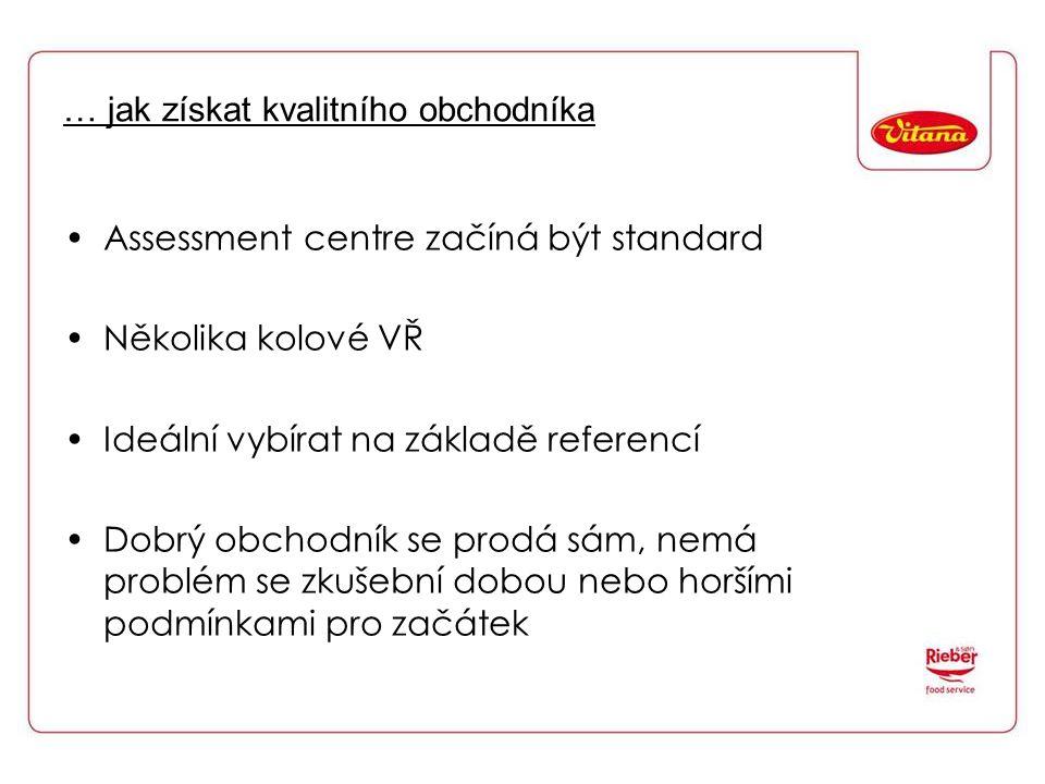… jak získat kvalitního obchodníka Assessment centre začíná být standard Několika kolové VŘ Ideální vybírat na základě referencí Dobrý obchodník se pr