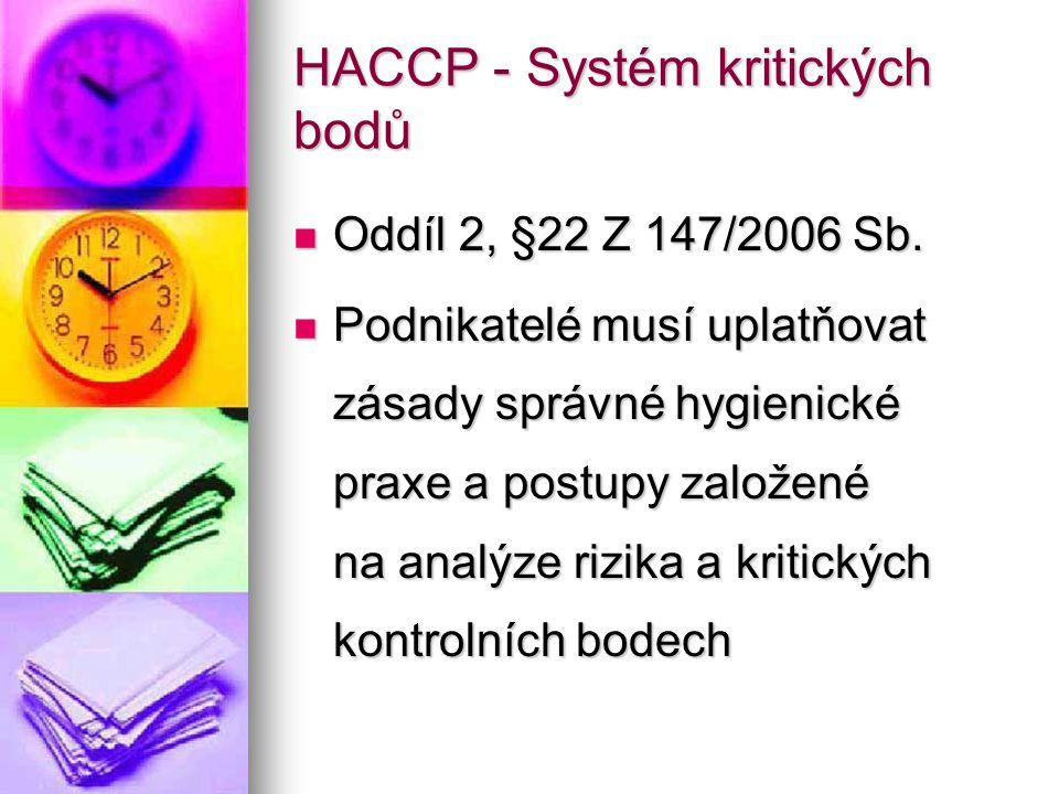 HACCP - Systém kritických bodů Oddíl 2, §22 Z 147/2006 Sb. Oddíl 2, §22 Z 147/2006 Sb. Podnikatelé musí uplatňovat zásady správné hygienické praxe a p