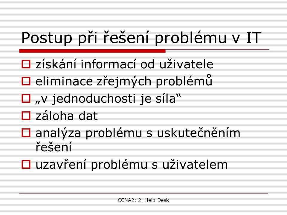 """CCNA2: 2. Help Desk Postup při řešení problému v IT  získání informací od uživatele  eliminace zřejmých problémů  """"v jednoduchosti je síla""""  záloh"""