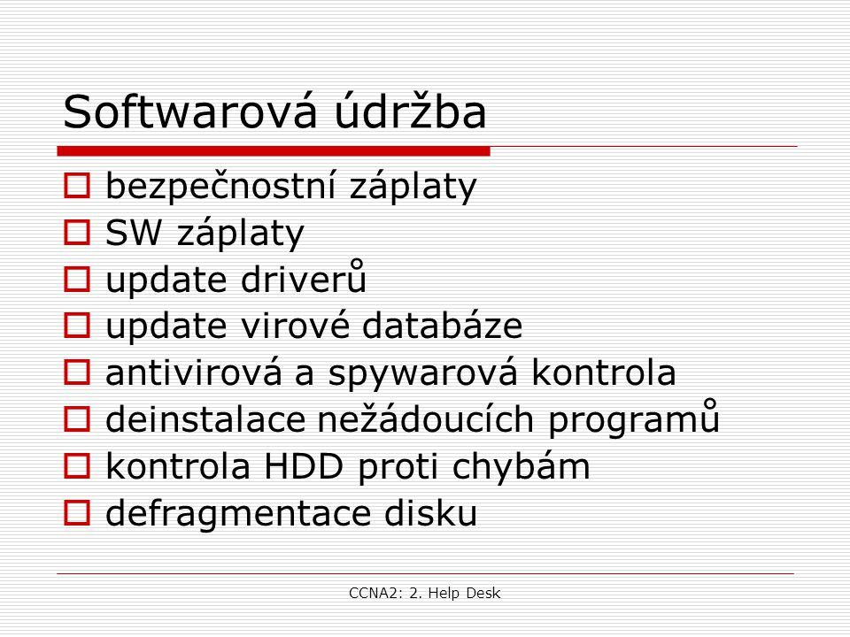 CCNA2: 2. Help Desk Softwarová údržba  bezpečnostní záplaty  SW záplaty  update driverů  update virové databáze  antivirová a spywarová kontrola