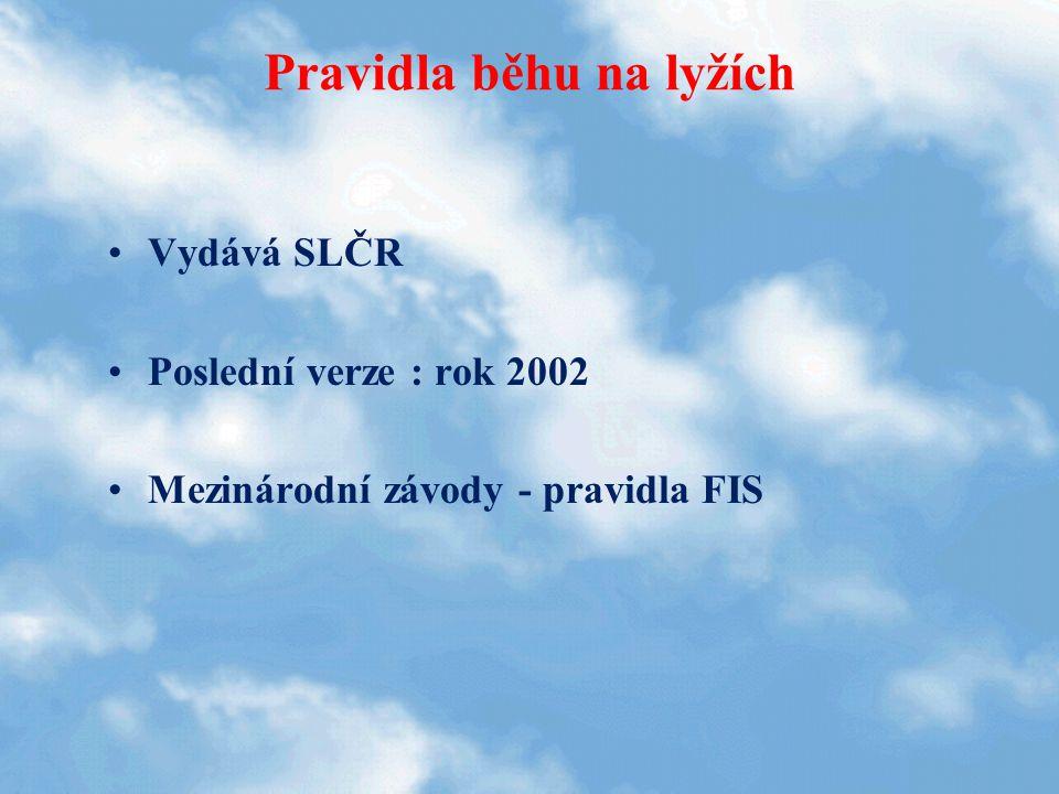 Pravidla běhu na lyžích Vydává SLČR Poslední verze : rok 2002 Mezinárodní závody - pravidla FIS