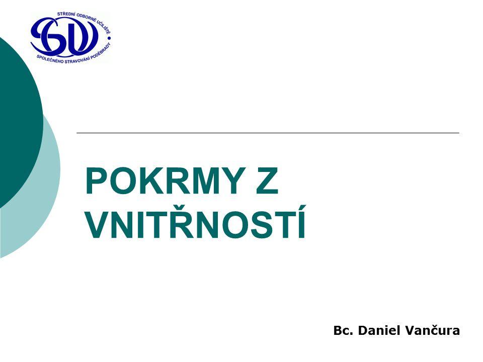 POKRMY Z VNITŘNOSTÍ Bc. Daniel Vančura