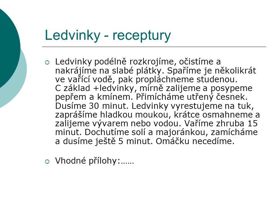 Ledvinky - receptury  Ledvinky podélně rozkrojíme, očistíme a nakrájíme na slabé plátky.