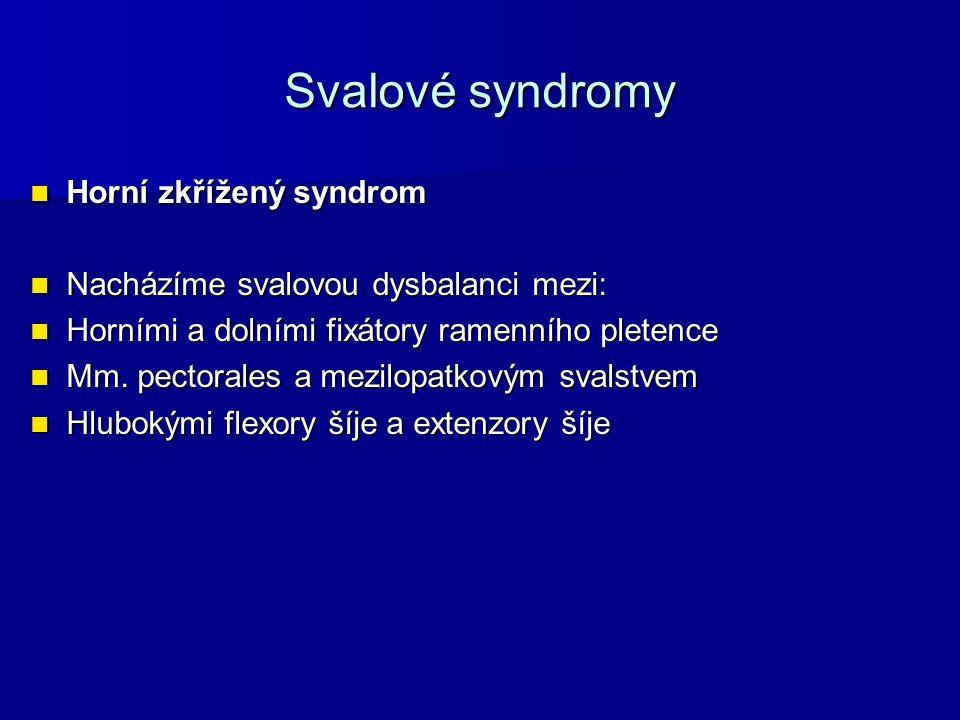 Svalové syndromy Horní zkřížený syndrom Horní zkřížený syndrom Nacházíme svalovou dysbalanci mezi: Nacházíme svalovou dysbalanci mezi: Horními a dolní