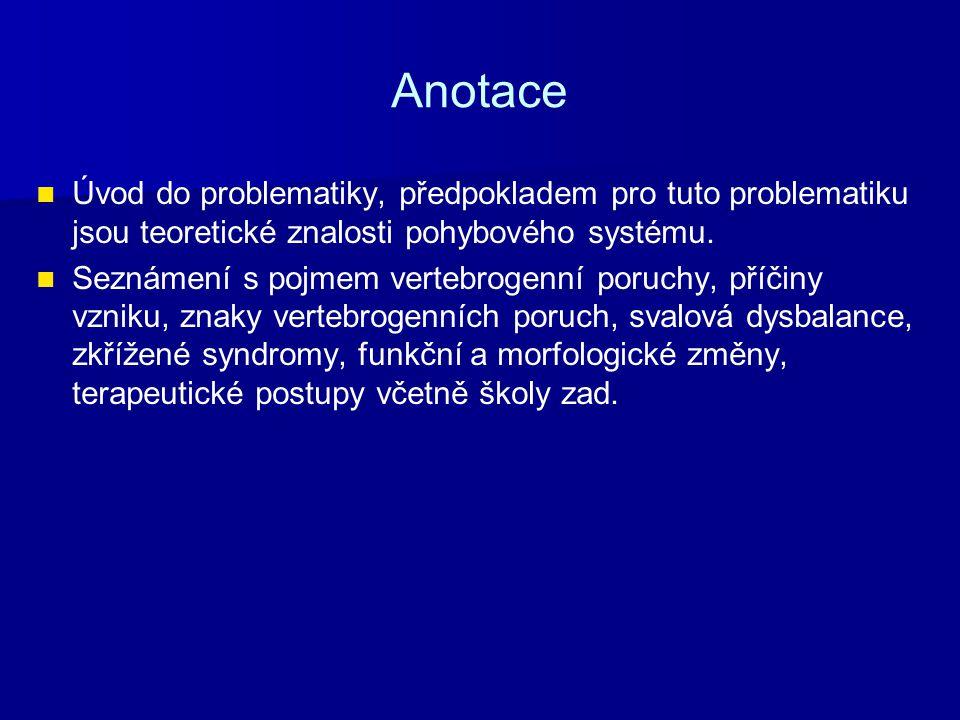 Anotace Úvod do problematiky, předpokladem pro tuto problematiku jsou teoretické znalosti pohybového systému. Seznámení s pojmem vertebrogenní poruchy