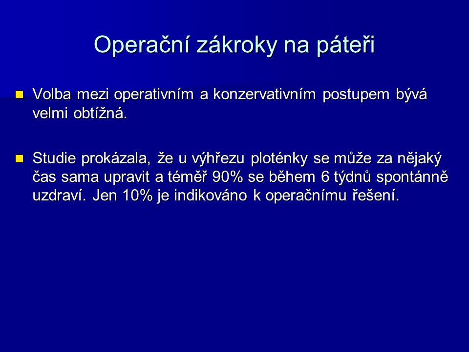 Operační zákroky na páteři Volba mezi operativním a konzervativním postupem bývá velmi obtížná. Volba mezi operativním a konzervativním postupem bývá