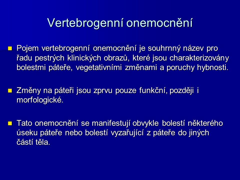 Vertebrogenní onemocnění Pojem vertebrogenní onemocnění je souhrnný název pro řadu pestrých klinických obrazů, které jsou charakterizovány bolestmi pá