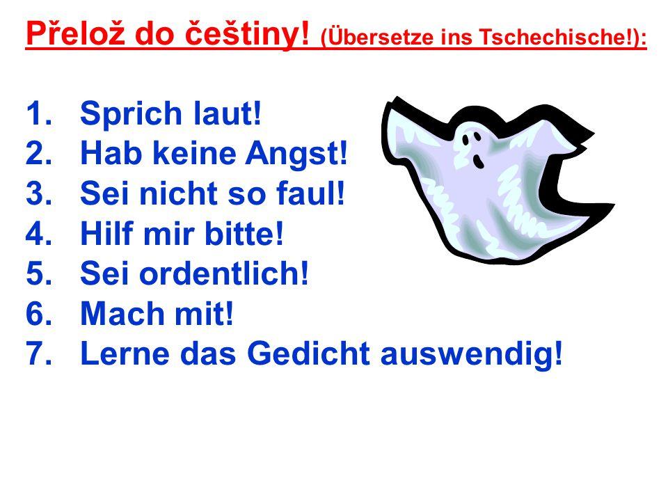 Přelož do češtiny. (Übersetze ins Tschechische!): 1.Sprich laut.