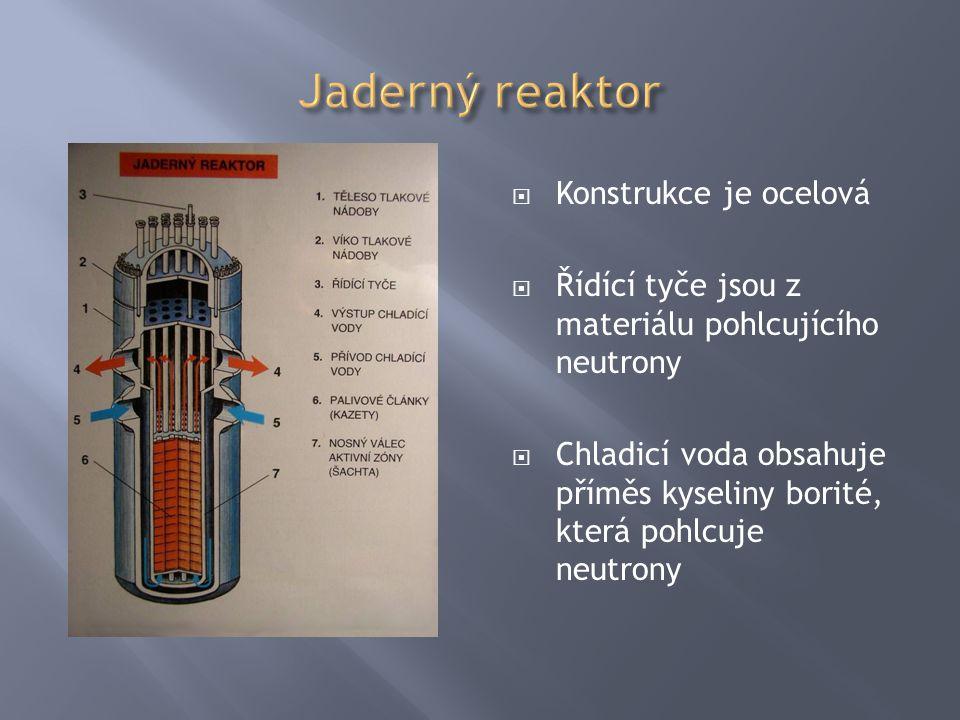  Konstrukce je ocelová  Řídící tyče jsou z materiálu pohlcujícího neutrony  Chladicí voda obsahuje příměs kyseliny borité, která pohlcuje neutrony